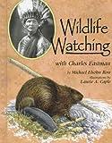 Wildlife Watching with Charles Eastman (Naturalist's Apprentice) (1575050048) by Ross, Michael Elsohn