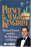 Prince of the Magic Kingdom: Michael Eisner and the Re-Making of Disney