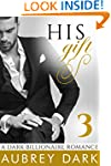 His Gift (A Dark Billionaire Romance...