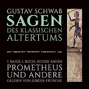 Ältere Sagen: Prometheus und andere (Die Sagen des klassischen Altertums Band 1, Buch 1) Hörbuch
