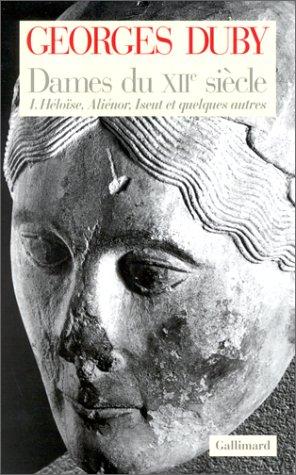 Dames du XIIe siècle, tome 1 : Héloïse, Aliénor, Iseut et quelques autres