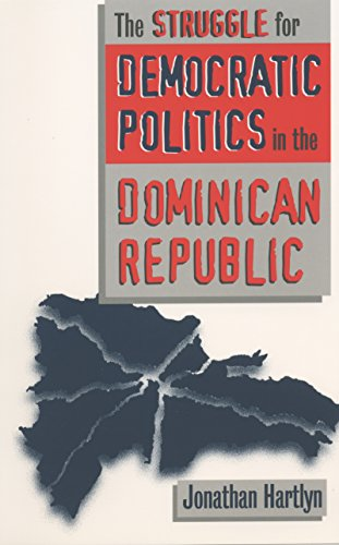The Struggle for Democratic Politics in the Dominican Republic (H. Eugene and Lillian Youngs Lehman Series)