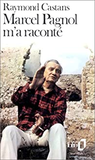 Marcel Pagnol m'a racont� par Raymond Castans