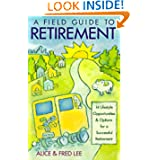 A Field Guide to Retirement: 14 Lifestyle Opportunities and Options for a Successful Retirement