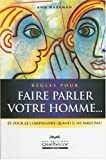 Rgles pour faire parler votre homme... : Et pour le comprendre quand il ne parle pas !