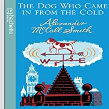The Dog Who Came in from the Cold | Livre audio Auteur(s) : Alexander McCall Smith Narrateur(s) : Andrew Sachs