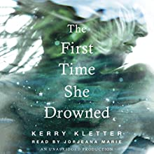 The First Time She Drowned Audiobook by Kerry Kletter Narrated by Jorjeana Marie