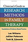 img - for Clinician's Guide to Research Methods in Family Therapy: Foundations of Evidence-Based Practice  1st edition by Williams PhD LMFT, Lee, Patterson Phd, JoEllen, Edwards PhD (2014) Hardcover book / textbook / text book