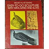Easy-To-Do Sculpture With Wax, Sand and Slate ~ Mickey Klar Marks