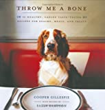 img - for Throw Me a Bone: 50 Healthy, Canine Taste-Tested Recipes for Snacks, Meals, and Treats book / textbook / text book