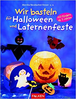 wir basteln f r halloween und laternenfeste mit kindern ab 3 jahren monika neubacher fesser. Black Bedroom Furniture Sets. Home Design Ideas