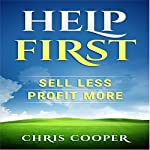 Help First: Sell Less. Profit More | Chris Cooper