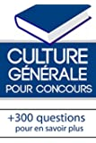 Culture g�n�rale pour concours: R�visez votre culture g�n�rale et r�ussissez votre concours !
