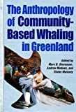 img - for The Anthropology of Community-Based Whaling in Greenland: A Collection of Papers Submitted to the International Whaling Commission (Occasional Publications Series) book / textbook / text book