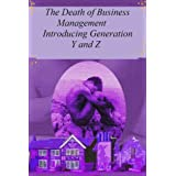 The Death of Business Management - Introducing Generation Y and Z