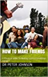 How To Make Friends: A Practical Guid...