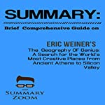 Summary: Brief Comprehensive Guide on Eric Weiner's: The Geography of Genius: Summary Zoom, Volume 10 |  Summary Zoom