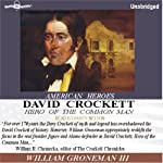 David Crockett: Hero of the Common Man | William Groneman III