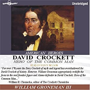 David Crockett: Hero of the Common Man | [William Groneman III]