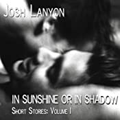 In Sunshine or in Shadow: Short Stories: Volume I | [Josh Lanyon]
