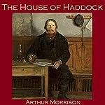 The House of Haddock | Arthur Morrison