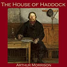 The House of Haddock Audiobook by Arthur Morrison Narrated by Cathy Dobson