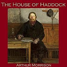 The House of Haddock | Livre audio Auteur(s) : Arthur Morrison Narrateur(s) : Cathy Dobson