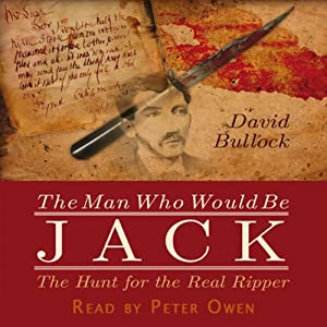 The Man Who Would Be Jack: The Hunt for the Real Ripper | [David Bullock]