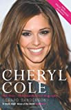 Gerard Sanderson Cheryl Cole: Her Story - The Unauthorized Biography