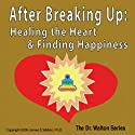 After Breaking Up: Healing the Heart & Finding Happiness (       UNABRIDGED) by James E. Watson Narrated by James E. Watson