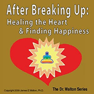 After Breaking Up: Healing the Heart & Finding Happiness | [James E. Watson]