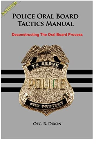 Police Oral Board Tactics Manual: Deconstructing The Oral Board Process written by R Dixon