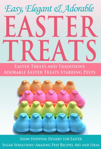 Easy, Elegant and Adorable Easter Treats by Jeffrey Phillipes