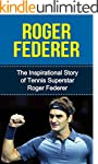 Roger Federer: The Inspirational Stor...
