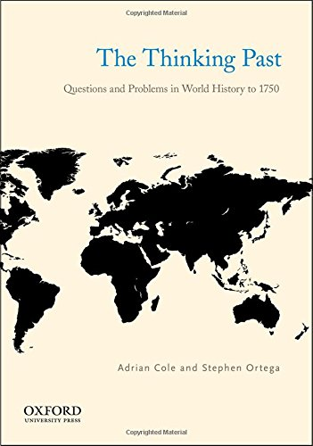 The Thinking Past: Questions and Problems in World History to 1750, by Adrian Cole, Stephen Ortega