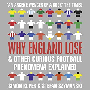 Why England Lose: And Other Curious Football Phenomena Explained | [Simon Kuper, Stefan Szymanski]