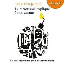 Le terrorisme expliqué à nos enfants | Livre audio Auteur(s) : Tahar Ben Jelloun Narrateur(s) : Jean-Paul Solal, Astrid Roos