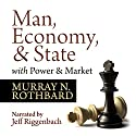 Man, Economy, and State with Power and Market - Scholar's Edition (       UNABRIDGED) by Murray N. Rothbard Narrated by Jeff Riggenbach