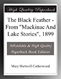 """The Black Feather - From """"Mackinac And Lake Stories"""", 1899"""