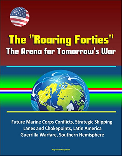 the-roaring-forties-the-arena-for-tomorrows-war-future-marine-corps-conflicts-strategic-shipping-lan