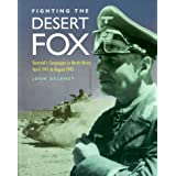 Fighting the Desert Fox: Rommel's Campaigns in North Africa, April 1941 to August 1942by John Delaney