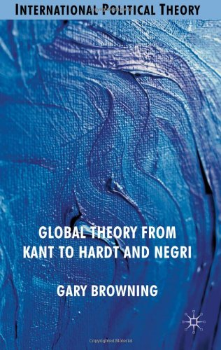Global Theory from Kant to Hardt and Negri (International Political Theory)