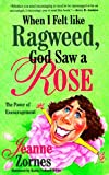img - for When I Felt Like a Ragweed, God Saw a Rose book / textbook / text book
