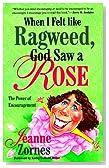 When I Felt Like a Ragweed, God Saw a Rose