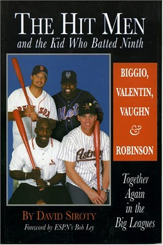 The Hit Men and the Kid Who Batted Ninth: Biggio, Valentin, Vaughn & Robinson:  Together Again in the Big Leagues, David Siroty