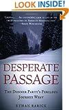 Desperate Passage: The Donner Party's Perilous Journey West