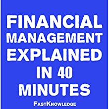 Financial Management Explained in 40 Minutes: FastKnowledge, Book 2 (       UNABRIDGED) by FastKnowledge Narrated by Saethon Williams