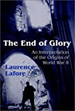 img - for The End of Glory: An Interpretation of the Origins of World War II book / textbook / text book