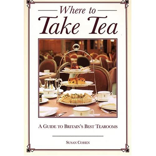 Where to Take Tea: A Gude to Britain's Best Tearooms Susan Cohen