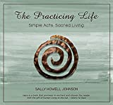 The Practicing Life: Simple Acts. Sacred Living